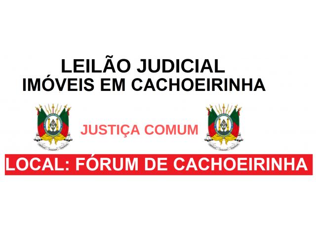 LEILÃO JUDICIAL - IMÓVEIS EM CACHOEIRINHA/RS